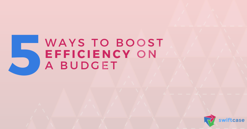 5 Ways to boost efficiency on a budget